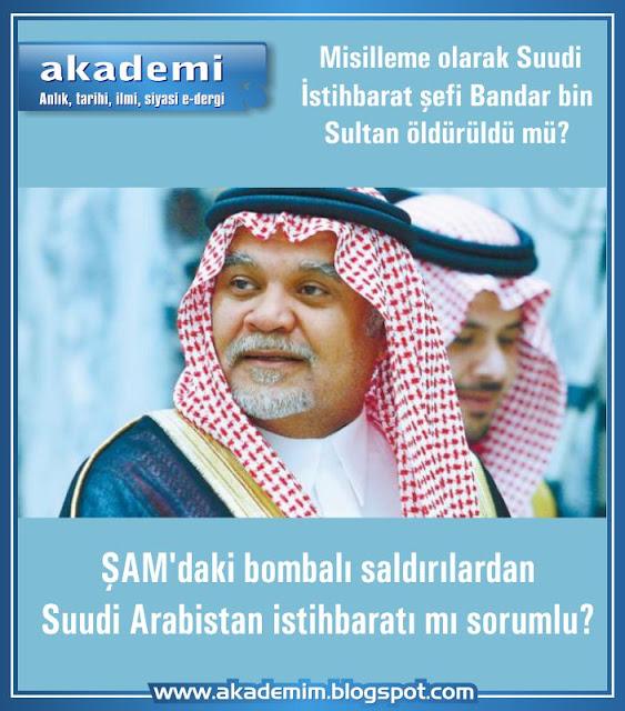 ŞAM'daki bombalı saldırılardan Suudi Arabistan istihbaratı mı sorumlu?  Misilleme olarak Suudi İstihbarat şefi Bandar bin Sultan öldürüldü mü?
