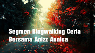 http://adnan-daughter.blogspot.com/2015/09/segmen-blogwalking-ceria-bersama-anizz.html#comment-form