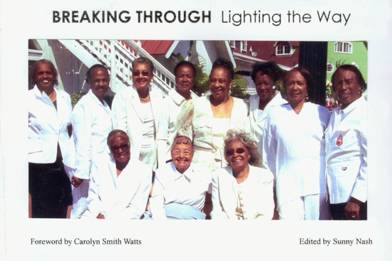 BREAKING THROUGH Lighting the Way  Profiles of African American Women who made a difference to the history of Long Beach, California  Edited by Sunny Nash Foreword by Carolyn Smith Watts