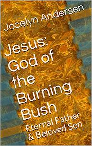 Jesus, God of the Burning Bush: Eternal Father & Beloved Son
