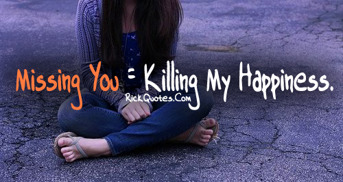 Missing You Quotes | Killing My happiness