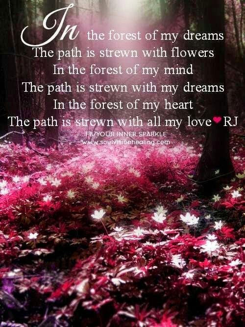 """In the forest of my dreams the path is strewn with flowers. In the forest of my mind the path is strewn with my dreams. In the forest of my heart the path is strewn with all my love."" ~ Unknown; Picture of flowers in a forest. fb/yourinnersparkle, www.soulvisionhealing.com"