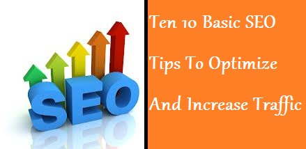 Top Ten 10 Basic SEO Tips To Optimize And Increase Traffic