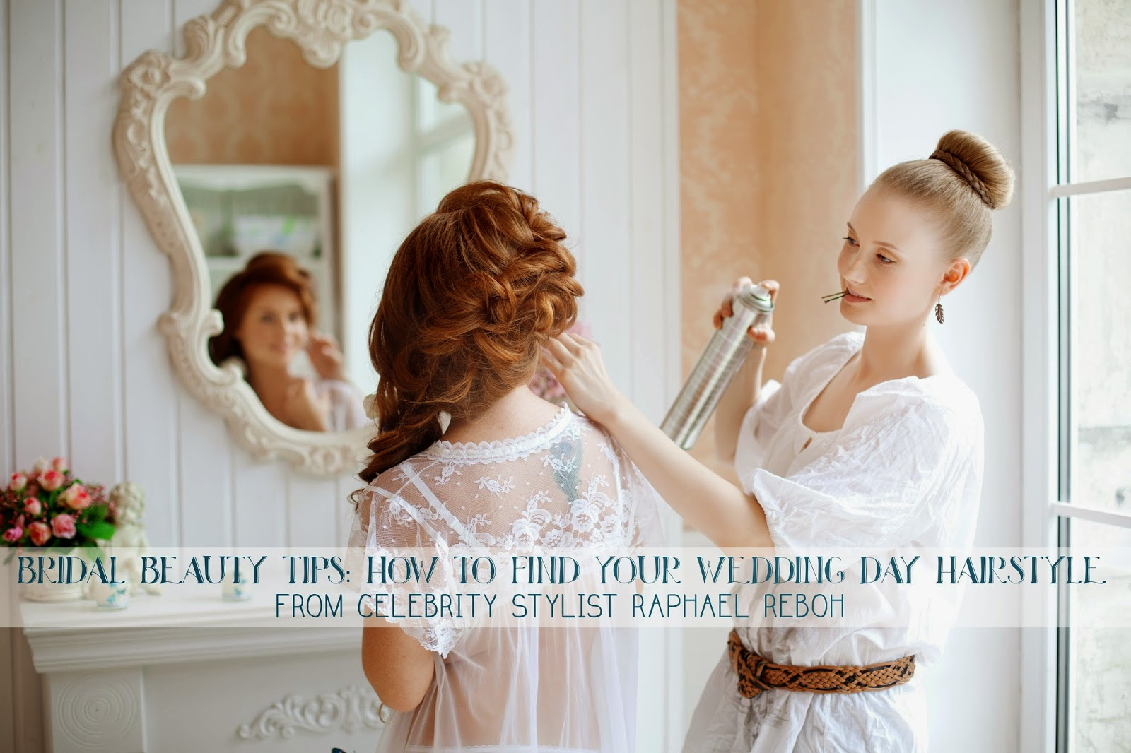 bridal hairstyles, celebrity stylist raphael reboh, wedding tips