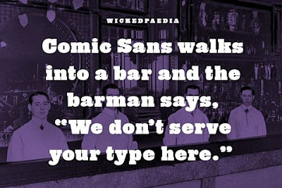 comic sans walks into a bar and the bartender says we don't serve your type here