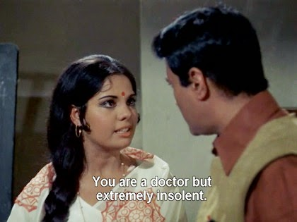 You are a doctor but extremely insolent.