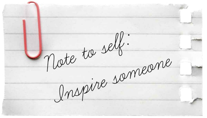note to self, inspire someone