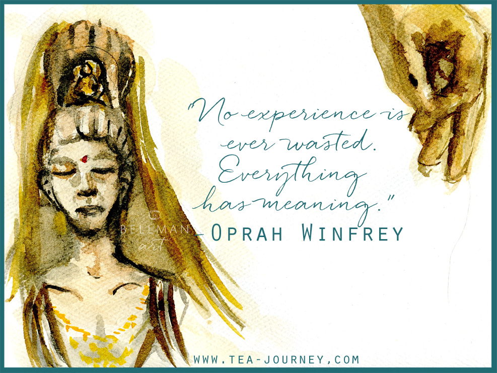 We have many experiences though our lives. Everyone offers lessons. Oprah Winfrey explains this well in todays quotable. With a little image of Guanyin painted with tea and watercolours.
