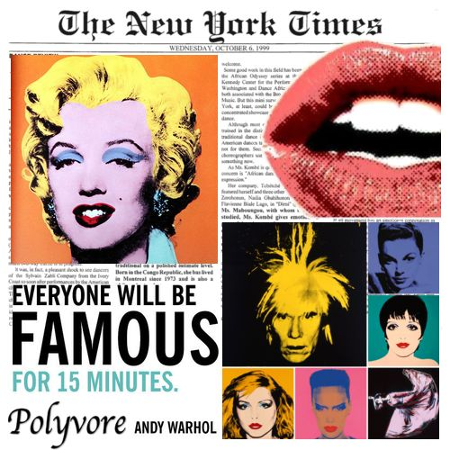 everyone will be famous for 15 Mindfulness in everyday life warhol was prescient, in fact, when he revised his earlier adage that everyone will have 15 minutes of fame to the more cryptic, in 15 minutes everybody will be famous.