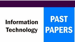 Information Technology Past Papers