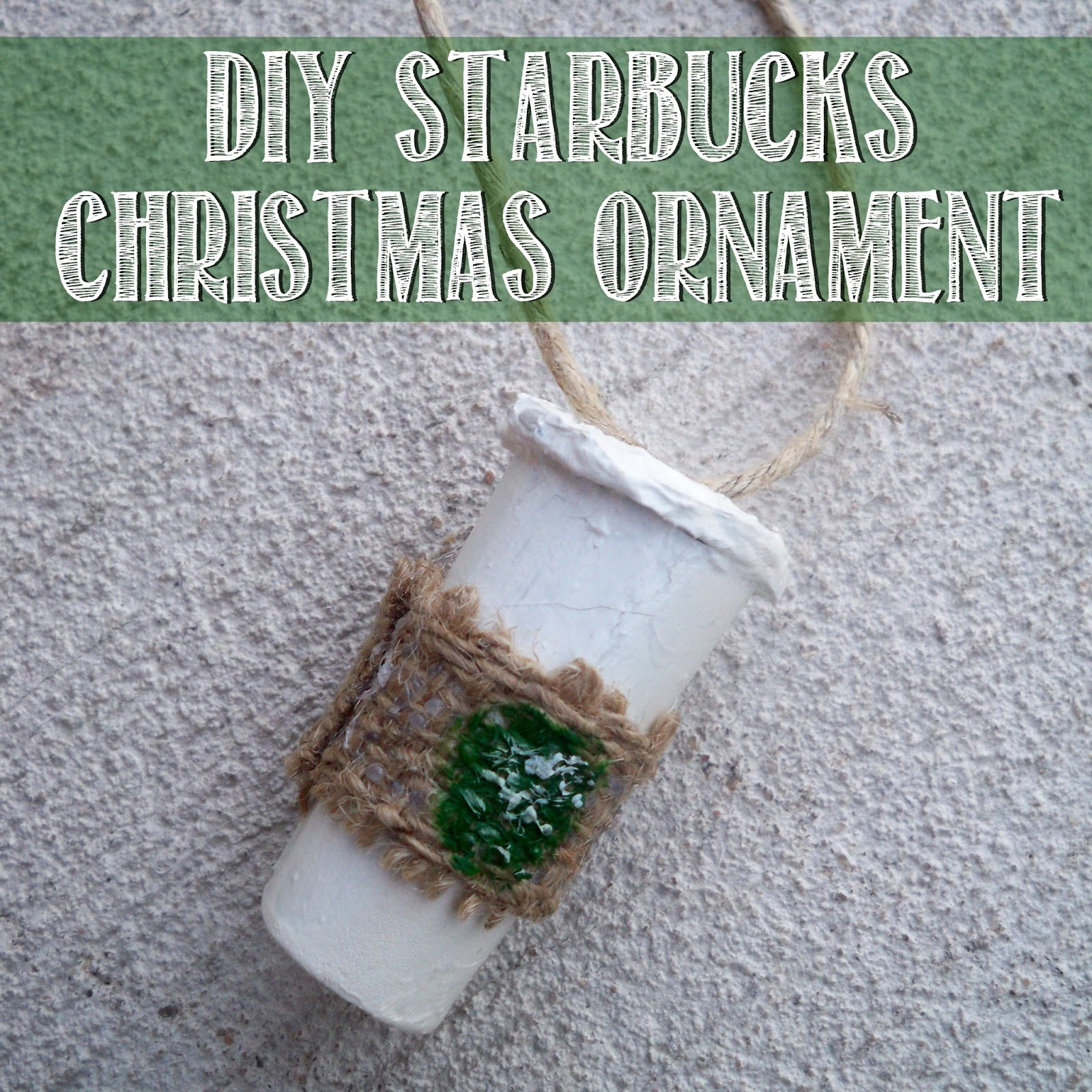 Lets Drink Coffee Darling DIY Starbucks Cup Ornament Tutorial
