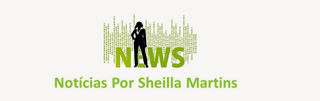 NOTÍCIAS POR SHEILLA MARTINS