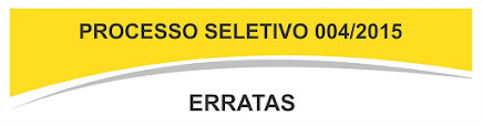 Processo seletivo  004/2015 Erratas