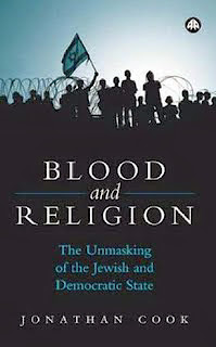 Blood and Religion: The Unmasking of the Jewish and Democratic State: Jonathan Cook