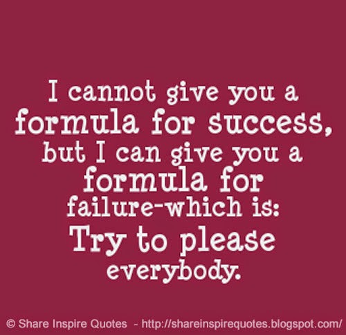 Quotes You Can Please Everyone: I Cannot Give You The Formula For SUCCESS But I Can Give