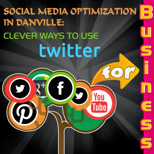 Social Media Optimization in Danville: Clever Ways to Use Twitter for Businesses