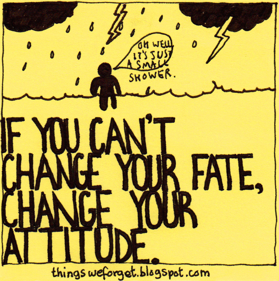 if you cant change your fate You will never be able to change your fate because you are not in con troll of that to me, your life should be fun and exciting and not mad or worried you should live the best life you can no matter what your fate is.