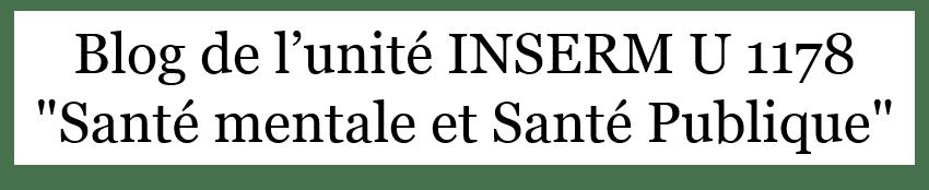 """Blog de l'unité INSERM U 1178 """"Santé Mentale et Santé Publique"""""""