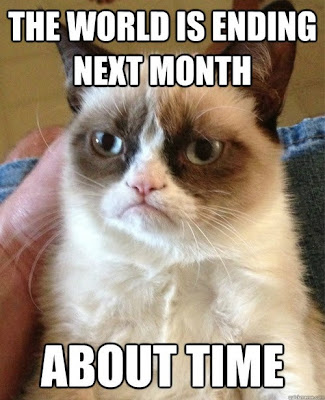 Grumpy Cat - The world is ending next month! About time!