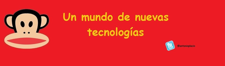 Un mundo de nuevas tecnologías