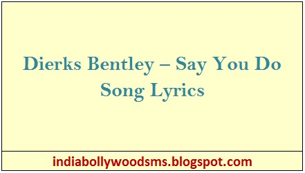 dierks bentley say you do song lyrics india bollywood sms. Cars Review. Best American Auto & Cars Review