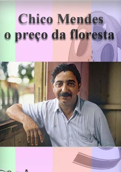 Resultado de imagem para Chico Mendes: O Preço da Floresta
