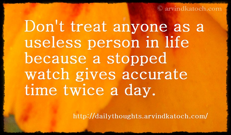 treat, useless person, stopped, accurate, day,