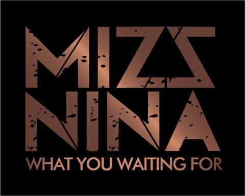 Mizz Nina - What You Waiting For