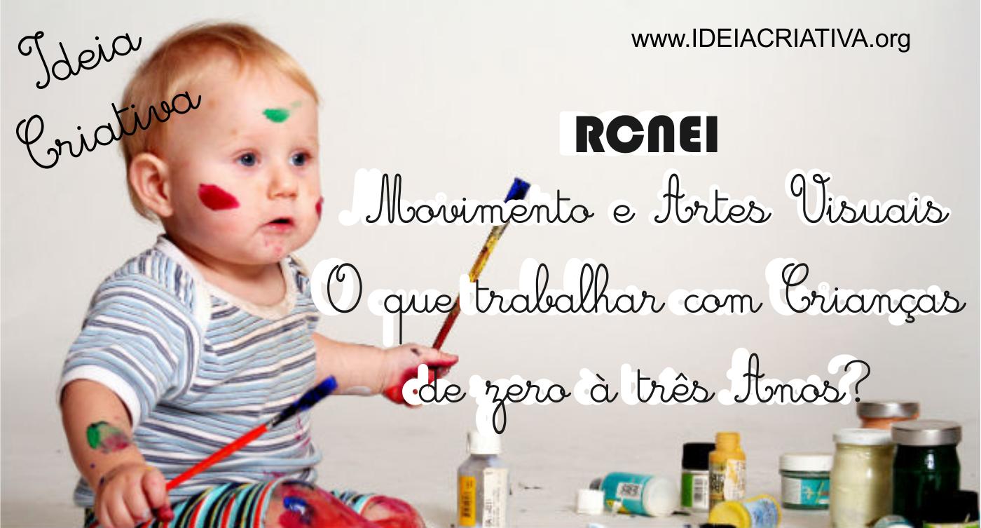 RCNEI - Eixos Temático Movimentos e Artes Visuais- O que trabalhar com Crianças de zero à três Anos