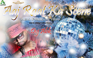 Aaj-Raat-Ka-Scene-Abk-Production-www.indiandjremix.in