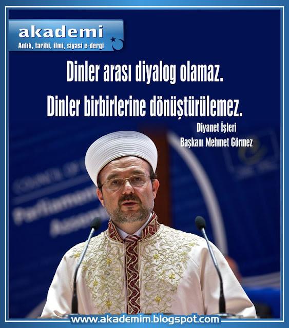"""""""Dinler arası diyalog olamaz. Dinler birbirlerine dönüştürülemez."""" Diyanet İşleri Başkanı Mehmet Görmez"""