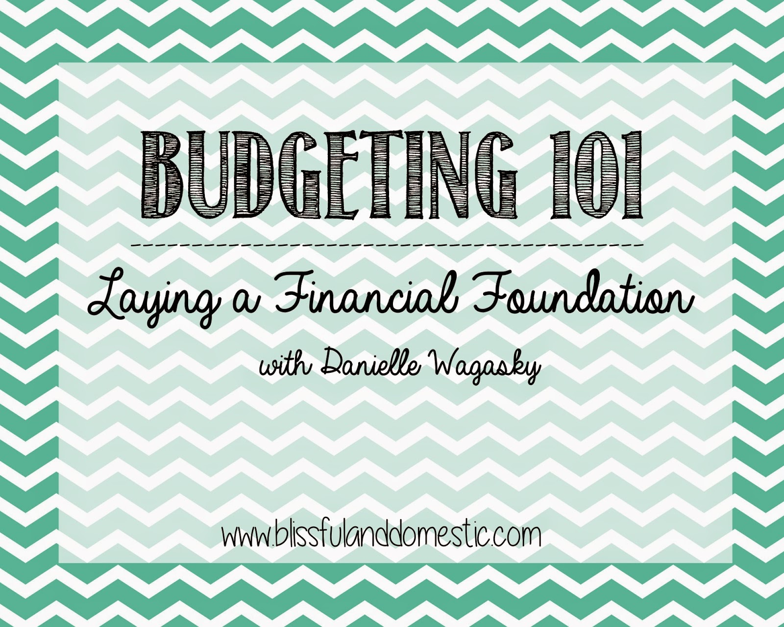 Budgeting 101 Videos: Laying a Financial Foundation  www.blissfulanddomestic.com  Learning to Live a Beautiful Life on Less