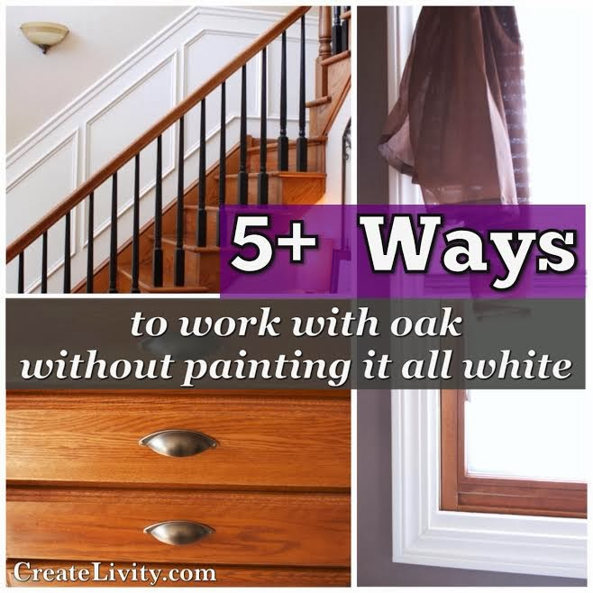 Createlivity is 5 ways to make oak work without painting it all