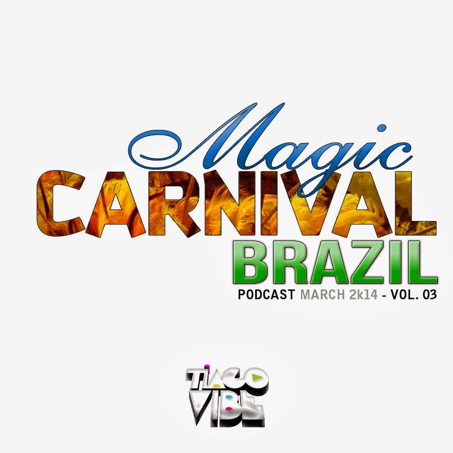 DJ Tiago Vibe - Magic Carnival Brazil (Podcast March 2k14 - Vol. 03)