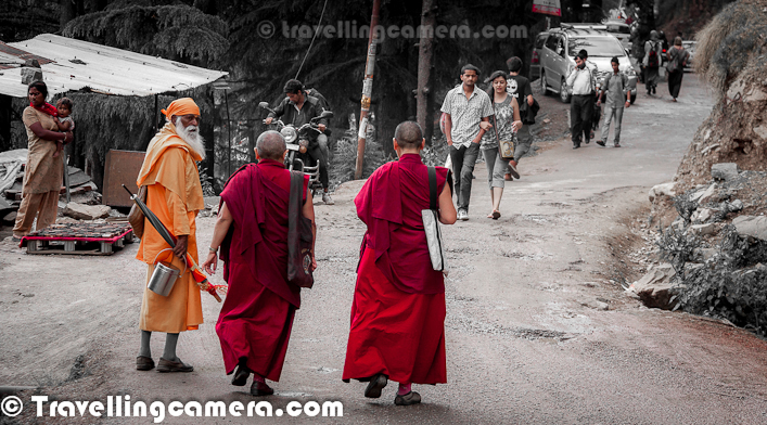 Somehow I like this photograph and was not sure what title should be used for this one. I liked the way this Hindu sadhu is interacting these Monks who are going towards Budha Temple at Mcledoganj. This photograph was shot on the road which connects Mcleoganj Town with Bhagsu Waterfalls. Interactive combination of Red and Orange religions made me click this photographs, without spending any time in changing Camera Settings...