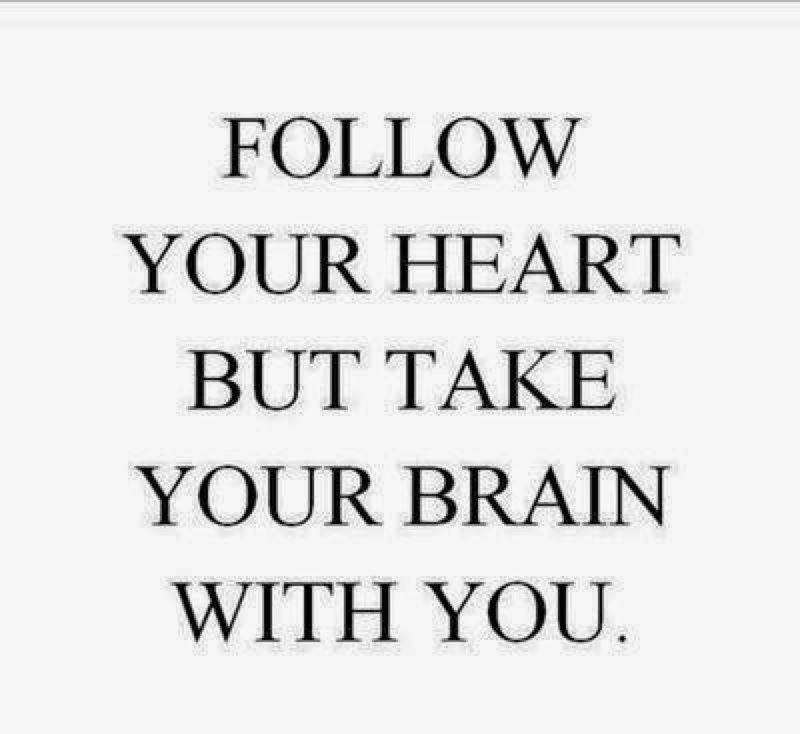 Quote of the day: Follow your heart....