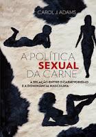 A Política Sexual da Carne – A relação entre o carnivorismo e a dominância masculina