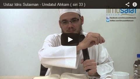 Ustaz Idris Sulaiman – Umdatul Ahkam ( siri 33 )