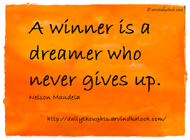 Daily thought, Nelson Mandela, winner, dreamer, gives up