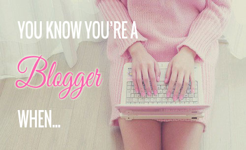 you know you're a blogger when... beauty blog, beauty bloggers, fashion blog, fashion bloggers, life blog, lifestyle blogger, lifestyle blog, #fbloggers #lbloggers #bbloggers, blog tags