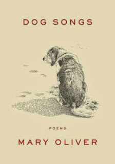 http://www.amazon.com/Dog-Songs-Mary-Oliver/dp/1594204780/ref=sr_1_1?ie=UTF8&qid=1387296146&sr=8-1&keywords=dog+songs