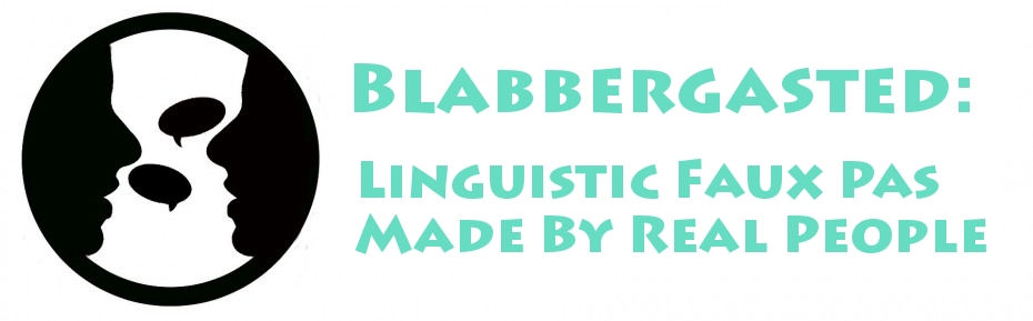 Blabbergasted: Linguistic Faux Pas