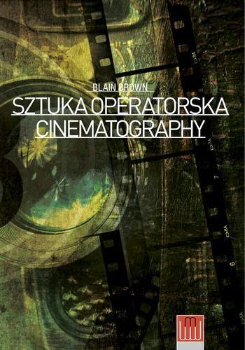"""Stać zakamerą -to sztuka!, o""""Cinematography. Sztuce operatorskiej"""" Blaina Browna"""