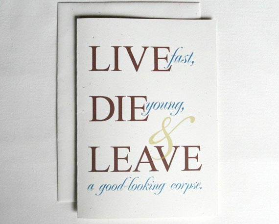 Birthday Card Funny Live Fast Die Young And Leave A Good Looking Corpse
