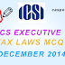 COMPLETE TAX AND LAWS PRACTICE MCQ'S - CS EXECUTIVE DECEMBER 2014