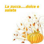 LA ZUCCA... DOLCE  E SALATA