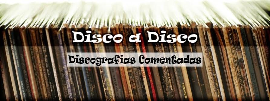 Disco a Disco                                                               Discografias Comentadas
