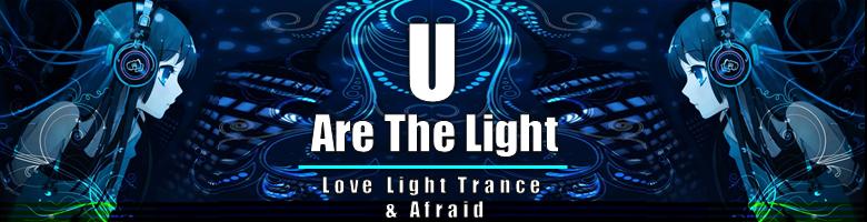 Love Light Trance & Afraid