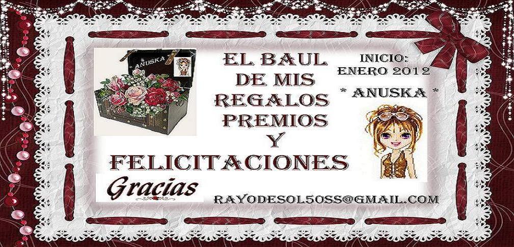 * ANUSKA *EL BAUL DE MIS REGALOS PREMIOS Y FELICITACIONES
