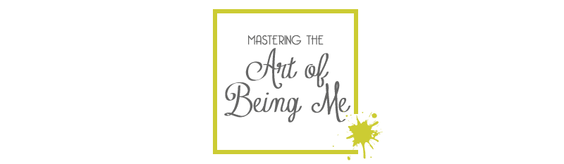Mastering the Art of Being Me